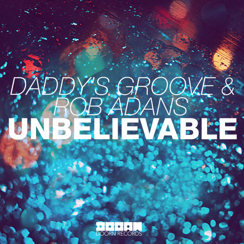 Daddy's Groove & Rob Adans - Unbelievable (Original Mix)
