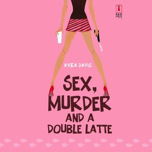 Sex, Murder, and a Double Latte by Kyra Davis, Narrated by Gabra Zackman