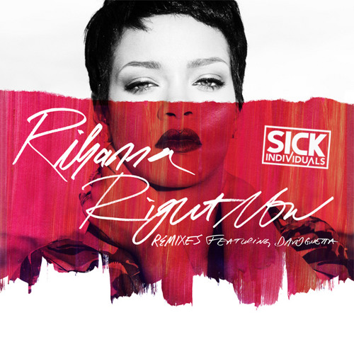 Rihanna ft David Guetta - Right Now (SICK INDIVIDUALS Remix)