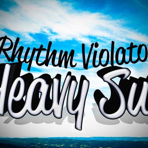 Rhythm Violator-Heavy Sun *EXCLUSIVE SET* [TRACKLIST IN DESCRIPTION] [DOWNLOAD AT BUY THIS TRACK]