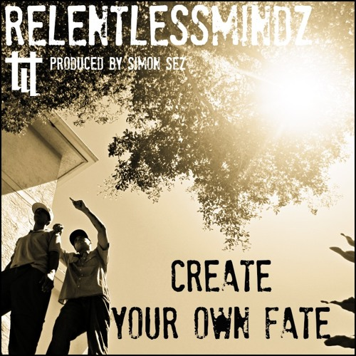Create Your Own Fate featuring RelentlessMindz