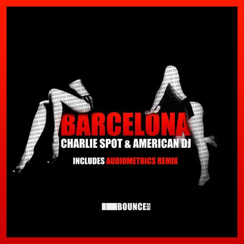 Charlie Spot & American Dj - Barcelona (Audiometrics Remix)