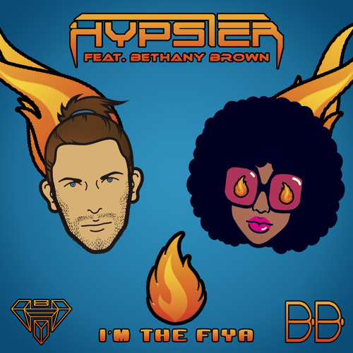 """Hypster feat. Bethany Brown """"I'm the Fiya"""""""