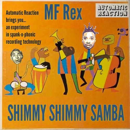 MF Rex- Shimmy Shimmy Samba