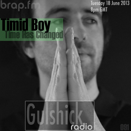 Gulshick Radio | Ep.91 | Timid Boy (Time Has Changed)