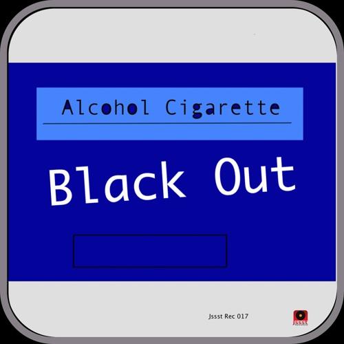 Alcohol Cigarette - Black Out (Jssst Rec 017) [Snippet]