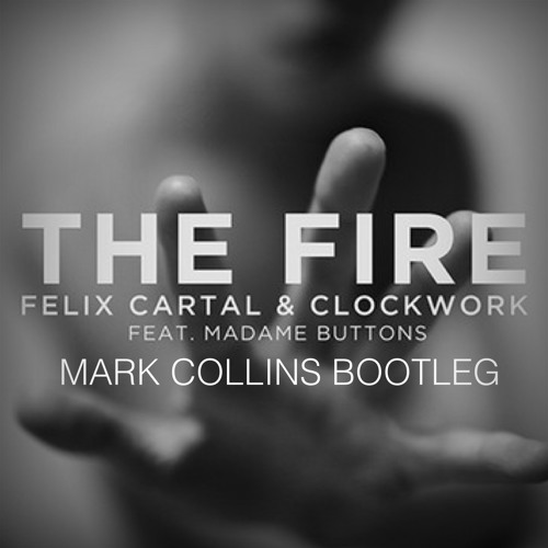 *Preview* The Fire - Felix Cartal & Clockwork feat. Madame Buttons (Mark Collins Bootleg)