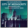 "IAYD - City of Mediocrity (boaconstructor's ""Sceneless in Seattle"" Remix)"