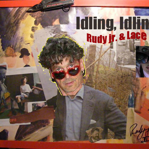 Idling, Idling ~ Rudy jr. & Lace