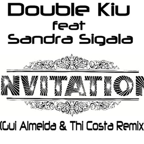 Double Kiu Ft Sandra Sigala - Invitation (Gui Almeida & Thi Costa Remix preview)