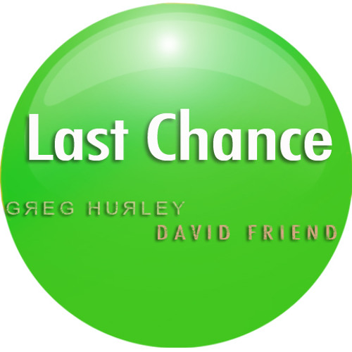 Last Chance - collab with David Friend