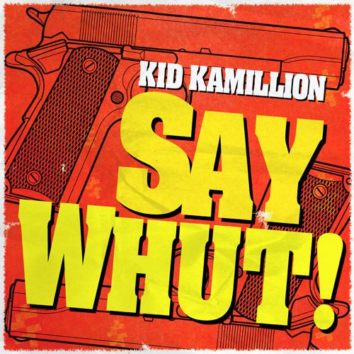 Say Whut by Kid Kamillion
