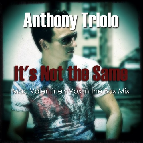 Anthony Triolo - It's Not the Same Mac Valentine's Vox in the Box Mix