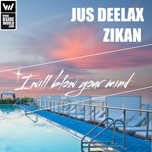 Jus Deelax feat. Zikan - I will blow your mind (Original mix)