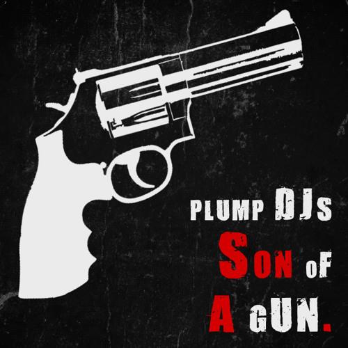 Plump DJs - Son Of A Gun - FREE DOWNLOAD