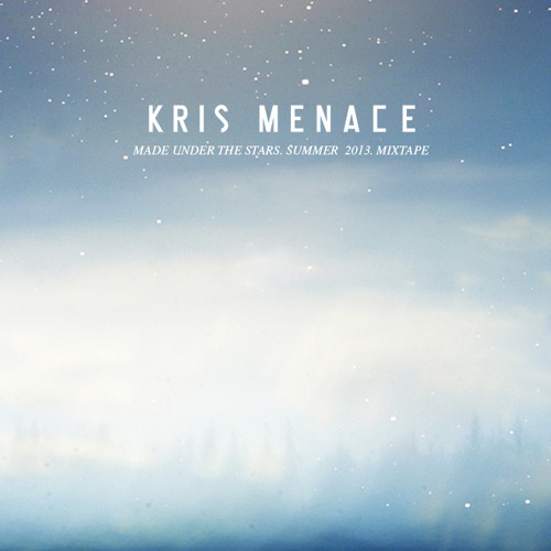 KRIS MENACE . MADE UNDER THE STARS. MIXTAPE . SUMMER 2013