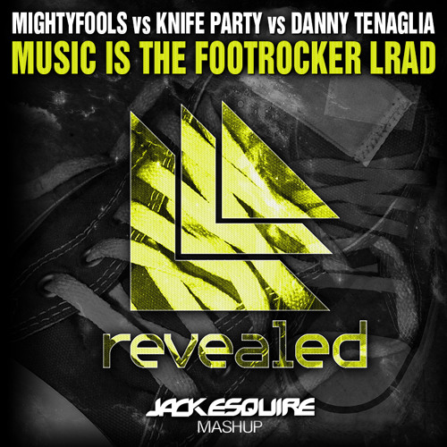 Mightyfools vs Knife Party vs Danny Tenaglia - Music Is The Footrocker LRAD (Jack Esquire Mashup)