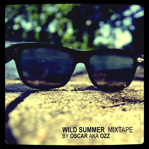 Wild Summer Mixtape by Oscar aka Ozz