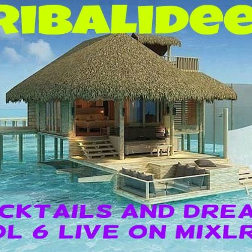 COCKTAILS AND DREAMS VOL 6 LIVE ON MIXLR - MIXED BY TRIBALIDEEP