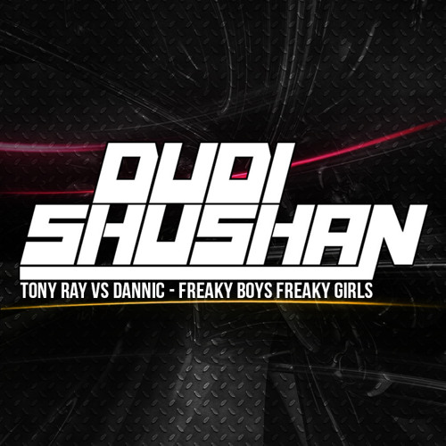 Tony Ray Vs Dannic - Freaky Boys Freaky Girls (Dudi Shushan & Tam!r Sh!lo Mash-Up)