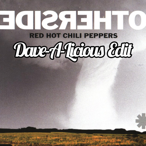 Red Hot Chili Peppers - Otherside (Dave-A-Licious Edit) Free DL
