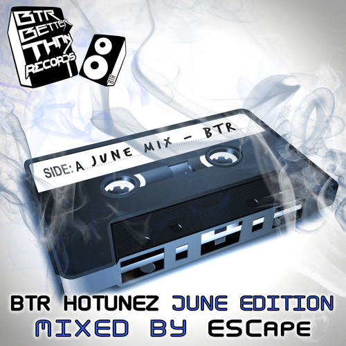[Better Than Records] BTR HOTUNEZ JUNE EDITION - MIXED BY ESCape [FREE DOWNLOAD!]