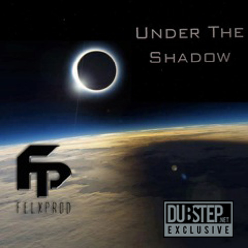 Under The Shadow by Felxprod - Dubstep.NET Exclusive