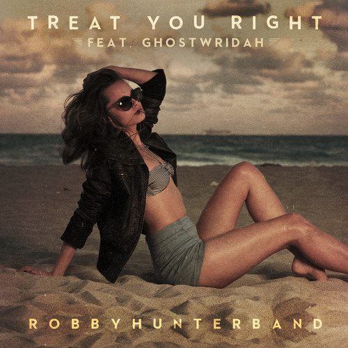 Robby Hunter Band - Treat You Right (Ft.  GhostWridah)