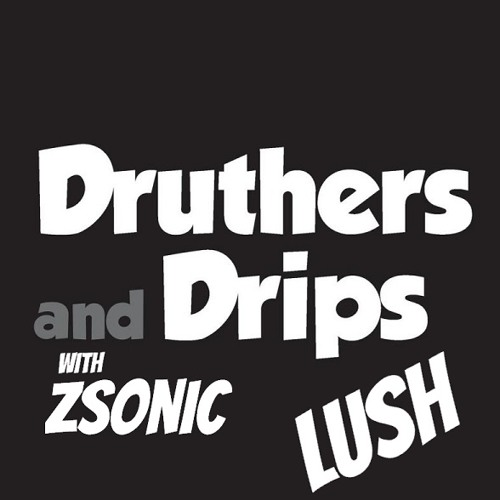 Druthers and Drips, ZSonic - Lush (Free DL!!)