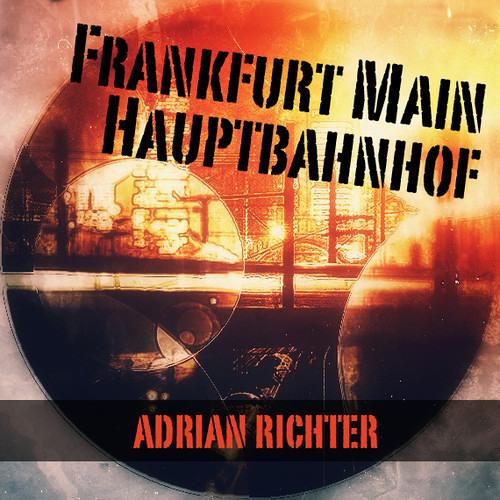 Adrian Richter - Frankfurt Main Hauptbahnhof (Original Mix) (Free Track)