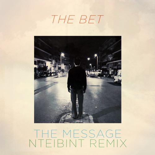 The Bet - The Message (NTEIBINT Remix)