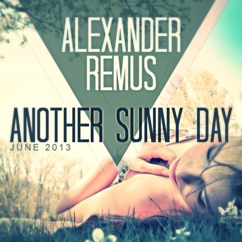 Alexander Remus - ANOTHER SUNNY DAY(June 013)