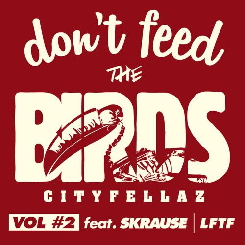 Cityfellaz x LFTF Presents: Don't Feed The Birds Vol. 2
