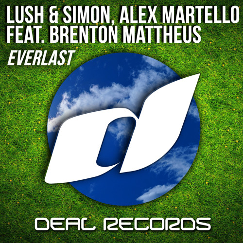 Lush & Simon, Alex Martello feat Brenton Mattheus - Everlast (Original Mix) [OUT NOW] [Deal Records]