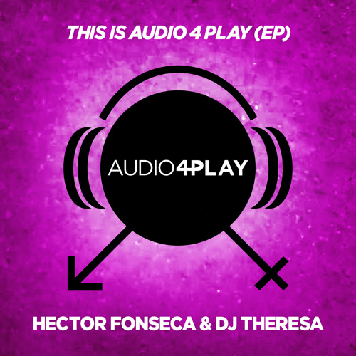 """This Is Audio4Play"" by Hector Fonseca & DJ Theresa (EP Preview)"