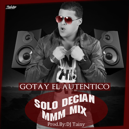 Solo Decian mmm Mix - Gotay el autentiko Prod. DJ Tainy
