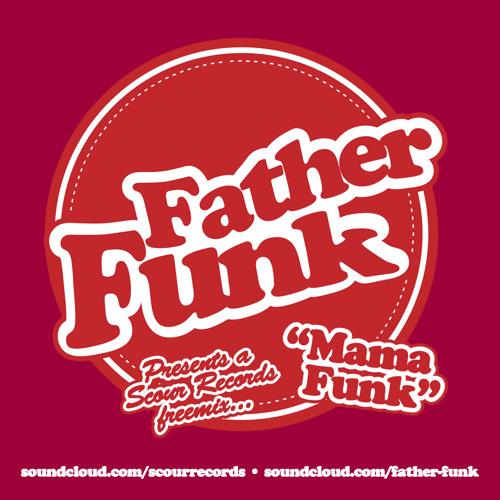 Father Funk - Mama Funk (Scour Records Freemix)