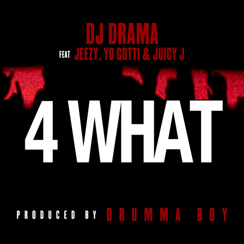 DJ Drama - 4 WHAT (feat. Jeezy, Yo Gotti & Juicy J)