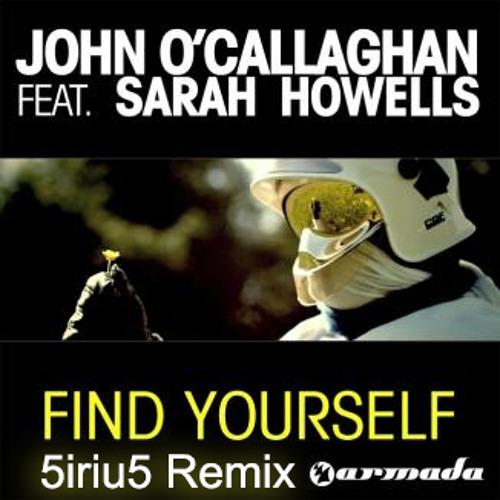 John O'Callaghan (feat. Sarah Howells) - Find Yourself (5iriu5 Club Remix)