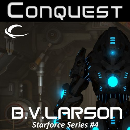 Conquest: Star Force, Book 4 by B. V. Larson, Narrated by Mark Boyett