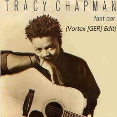 Tracy Chapman - Fast Car (Vortex [GER] Edit)