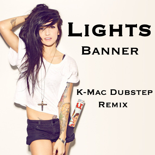 Lights - Banner (K-Mac Dubstep Remix)