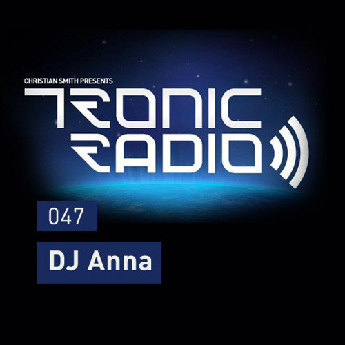 Tronic Podcast 047 with DJ Anna
