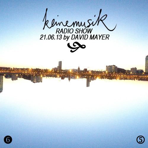 Keinemusik Radio Show by David Mayer 21.06.2013