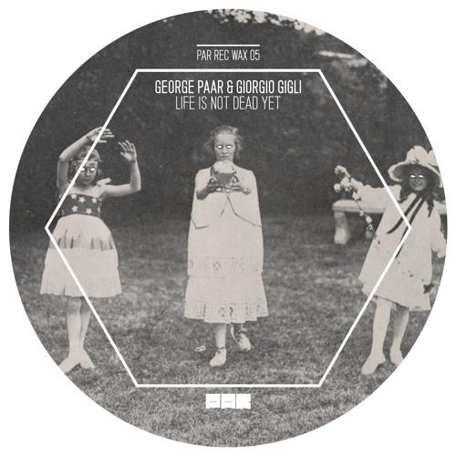 Par Wax 05 - George Paar & Giorgio Gigli - Life Is Not Dead Yet (Original Mix)