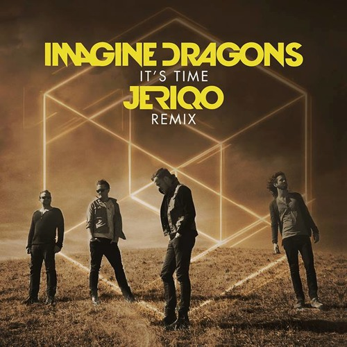 Imagine Dragons - It's Time (Jeriqo Remix)