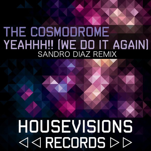 ***OUT NOW*** The Cosmodrome - Yeahhh!! (We do it again)(Sandro Diaz Remix) [SNIPPET]