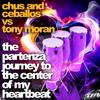 Chus and Ceballos VS Tony Moran - The Partenza Journey To The Center Of My Heartbeat