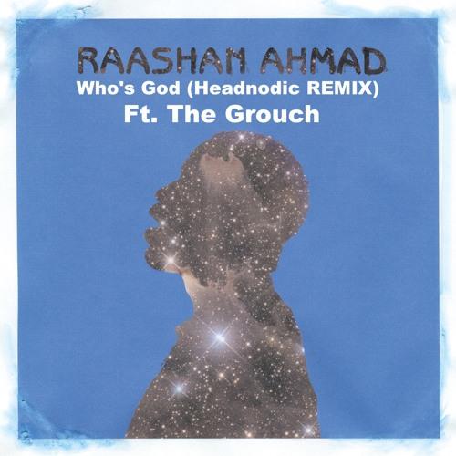 Raashan Ahmad - Who's God (Headnodic Remix) Ft. The Grouch