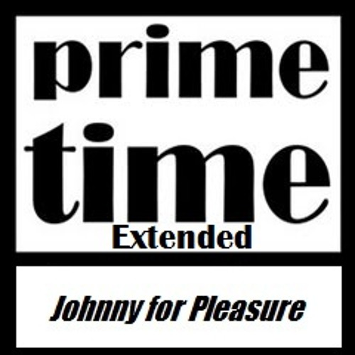 Johnny for Pleasure - Prime Time Extended